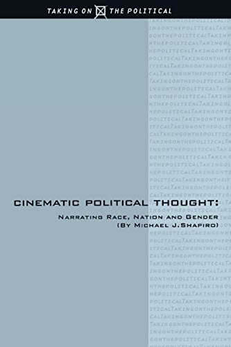 Cinematic Political Thought: Narrating Race, Nation and Gender (Taking on the Political)