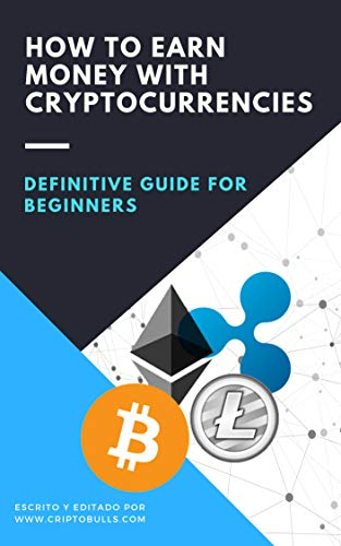 Denifitive Guide for Beginners: How to Earn Money with Cryptocurrencies: (What is Bitcoin, Blockchain, cryptocurrency, crypto forex, trading, value, crypto ... cryptocompare, crypto for dummies)