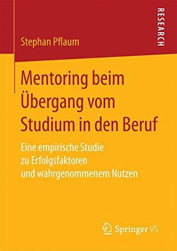 Mentoring beim Übergang vom Studium in den Beruf: Eine empirische Studie zu Erfolgsfaktoren und wahrgenommenem Nutzen