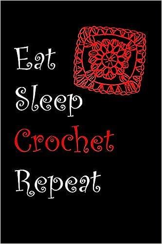 Eat Sleep Crochet Repeat Crochet Journal For Yarn Lovers Folio
