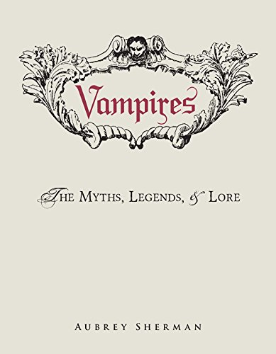 Vampires: The Myths, Legends, and Lore -