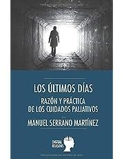 LOS ÚLTIMOS DÍAS: RAZÓN Y PRÁCTICA DE LOS CUIDADOS PALIATIVOS: 68 (Argumentos para el s. XXI)