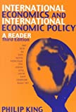 International Economics and International Economics Policy : A Reader, King, Philip G., 0072360690