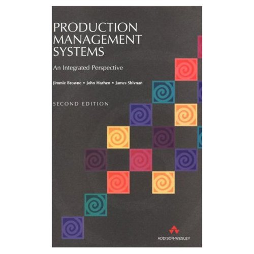 Production Management Systems: An Integrated Perspective (2nd Edition)
