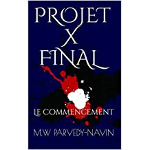 PROJET X FINAL: Le Commencement (French Edition)