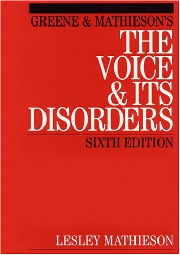 Greene And Mathieson's The Voice And Its Disorders, 6th Ed.