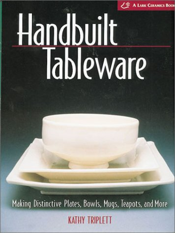 Handbuilt Tableware: Making Distinctive Plates, Bowls, Mugs, Teapots and More: (A Lark Ceramics Book)