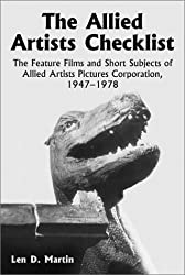 The Allied Artists Checklist: The Feature Films and Short Subjects of Allied Artists Pictures Corporation, 1947-1978 (McFarland Classics)