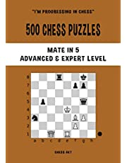 500 Chess Puzzles, Mate in 5, Advanced & Expert Level: Solve chess problems and improve your tactical chess skills