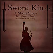 Sword-Kin: Sword Trilogy, Book 2 Audiobook by Leigh Ann Hussey Narrated by Colin Hussey
