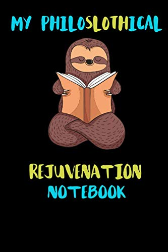 My Philoslothical Rejuvenation Notebook: Blank Lined Notebook Journal Gift Idea For (Lazy) Sloth Spirit Animal Lovers