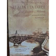 El Alba Y La Tarde.antologia Poetica De Jose Jacinto Milanes.