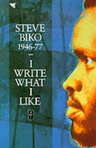 I Write What I Like: A Selection of Writings (Heinemann African Writers Series)