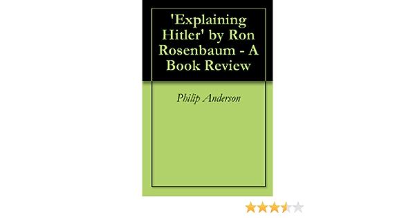 Explaining Hitler by Ron Rosenbaum - A Book Review (English Edition)