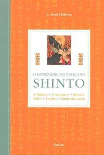 Shinto : origines, croyances, rituels, fêtes, esprits, lieux du sacré, Littleton, C. Scott
