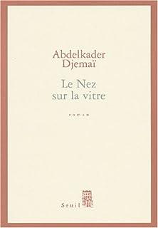 Le nez sur la vitre : roman, Djemaï, Abdelkader