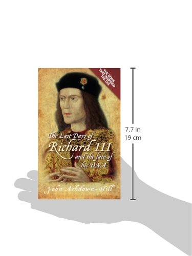 The Last Days of Richard III and the Fate of His DNA