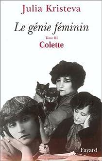 Le Génie féminin, tome 3 : Colette par Kristeva