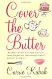 Front cover for the book Cover the Butter by Carrie Kabak