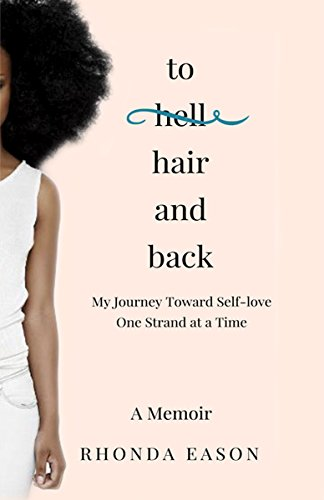 - To Hair and Back: My Journey Toward Self-Love One Strand at a Time