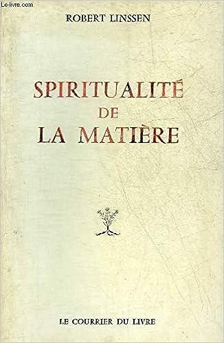 Spiritualite De La Matiere French Edition Robert Linssen