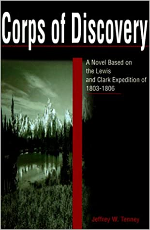 Corps of Discovery: A Novel Based on the Lewis and Clark Expedition of 1803-1806
