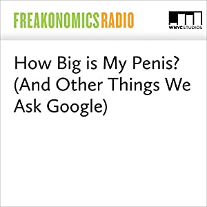 How Big is My Penis? (And Other Things We Ask Google)