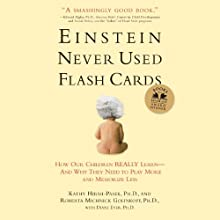 Einstein Never Used Flash Cards: How Our Children Really Learn--and Why They Need to Play More and Memorize Less Audiobook by Kathy Hirsh-Pasek, Roberta Golinkoff Narrated by Eliza Foss