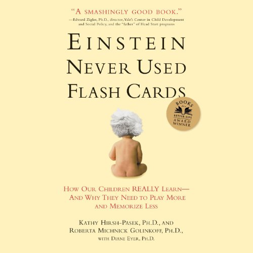 Einstein Never Used Flash Cards: How Our Children Really Learn-and Why They Need to Play More and Memorize Less
