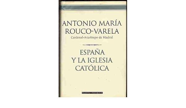 ESPAÑA Y LA IGLESIA CATOLICA: Amazon.es: Antonio María Rouco-Varela, Cardenal-Arzobispo de Madrid, Planeta: Libros