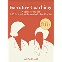Executive Coaching: A Framework for HR Professionals to Maximize Results (Career Savvy)