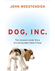 Dog, Inc.: The Uncanny Inside Story of Cloning Man's Best Friend