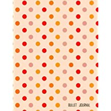 Bullet Journal: Notebook Dotted Grid. Blank Notebook: Journal, Notebook, Diary, Scrapbook ( size: 8.5 x 11 ), 110 Dot Grid Pages, Bullet Journal And Sketch Book Diary