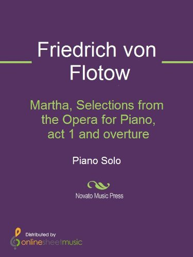 Martha, Selections from the Opera for Piano, act 1 and overture