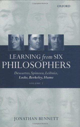 Learning from Six Philosophers: Descartes, Spinoza, Leibniz, Locke, Berkeley, Hume (Volume 2)