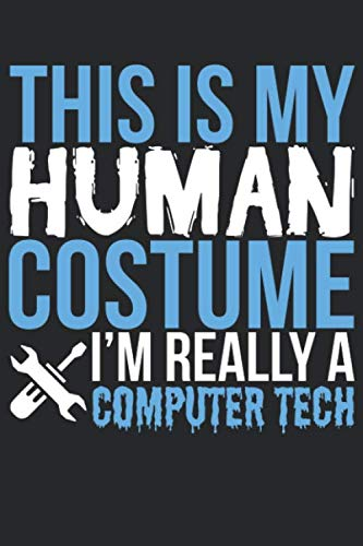 Technology Halloween Costume Ideas (This Is My Human Costume I'm Really A Computer Tech: Blank Lined Notebook)