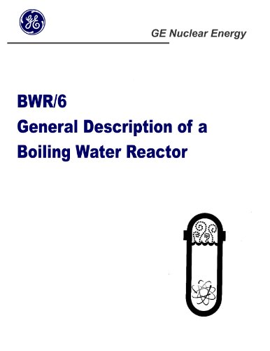 BWR/6 General Description of a Boiling Water Reactor (GE Nuclear Energy. Nuclear Boiler Assembly / Reactor Core Design / Reactor Auxiliary Systems / Nuclear Plant Design /More) [Loose Leaf Edition, 2012]