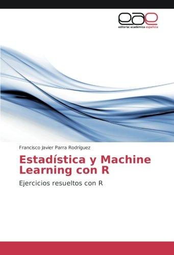 Estadística y Machine Learning con R: Ejercicios resueltos con R (Spanish Edition)