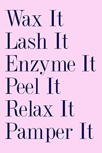 Wax It Lash It Enzyme It Peel It Relax It Pamper It: Esthetician And Skincare Beauty Specialist Lined Notebook/Journal Gift Idea