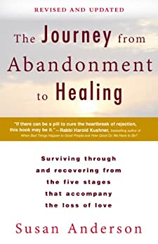 The Journey from Abandonment to Healing: Revised and Updated: Surviving Through and Recovering from the Five Stages That Accompany the Loss of  Love by [Anderson, Susan]