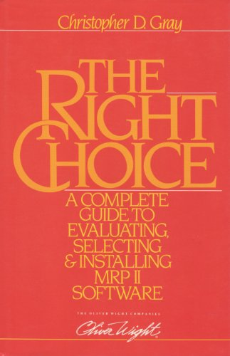 The Right Choice: A Complete Guide to Evaluating, Selecting & Installing MRP II Software - Mrp Software