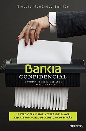 Bankia confidencial: Crónica secreta del auge y caída de Bankia (Spanish Edition) by
