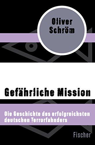 Gefährliche Mission: Die Geschichte des erfolgreichsten deutschen Terrorfahnders (German Edition)
