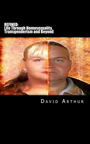 Refined: Life Through Homosexuality, Transgenderism, and Beyond by [Arthur, David]