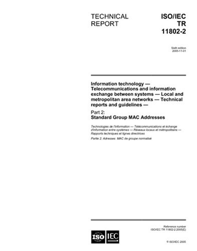 Read Online ISO/IEC TR 11802-2:2005, Information technology - Telecommunications and information exchange between systems - Local and metropolitan area networks - ... - Part 2: Standard Group MAC Addresses ebook