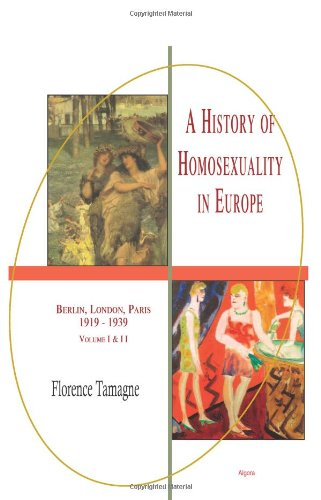A History of Homosexuality in Europe: Berlin, London, Paris 1919-1939, Vol. I & II combined