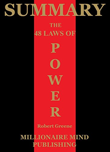 Summary: The 48 Laws of Power by Robert Greene | Key Ideas in 1 Hour or Less (Power, Seduction, and War)
