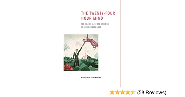 The Twenty Four Hour Mind The Role Of Sleep And Dreaming In Our Emotional Lives Kindle Edition By Rosalind D Cartwright