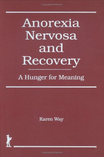 Anorexia Nervosa and Recovery: A Hunger for Meaning (Haworth Women's Studies)