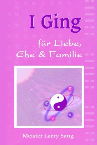 I Ging: Für Liebe, Ehe & Familie